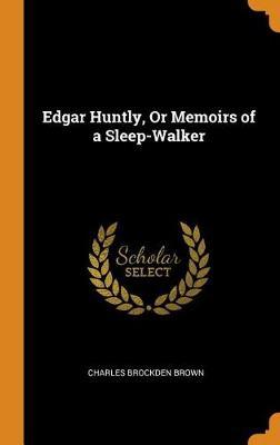 Edgar Huntly: Or, Memoirs of a Sleep-Walker (Hardback)