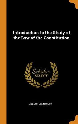 Introduction to the Study of the Law of the Constitution (Hardback)