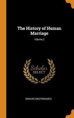 The History of Human Marriage; Volume 2 (Hardback)