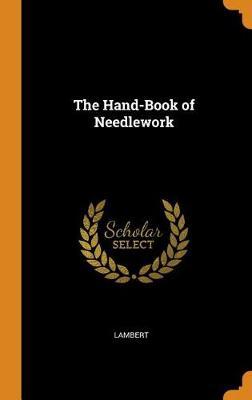 The Hand-Book of Needlework (Hardback)