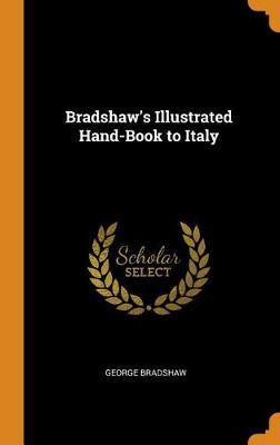 Bradshaw's Illustrated Hand-Book to Italy (Hardback)