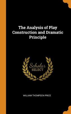 The Analysis of Play Construction and Dramatic Principle (Hardback)