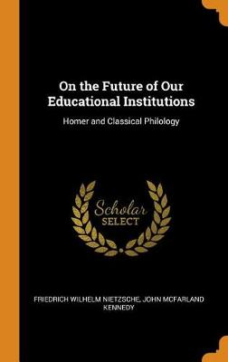 On the Future of Our Educational Institutions: Homer and Classical Philology (Hardback)