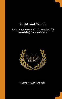 Sight and Touch: An Attempt to Disprove the Received (or Berkeleian) Theory of Vision (Hardback)