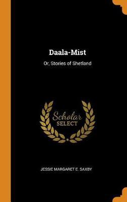 Daala-Mist: Or, Stories of Shetland (Hardback)