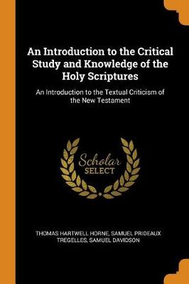 An Introduction to the Critical Study and Knowledge of the Holy Scriptures: An Introduction to the Textual Criticism of the New Testament (Paperback)