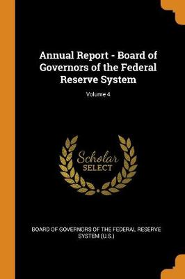 Annual Report - Board of Governors of the Federal Reserve System; Volume 4 (Paperback)