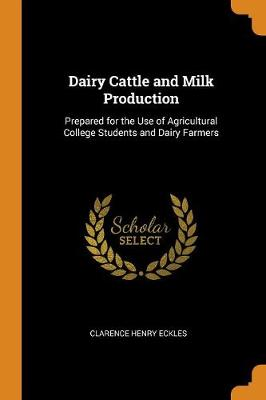 Dairy Cattle and Milk Production: Prepared for the Use of Agricultural College Students and Dairy Farmers (Paperback)