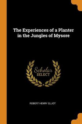 The Experiences of a Planter in the Jungles of Mysore (Paperback)