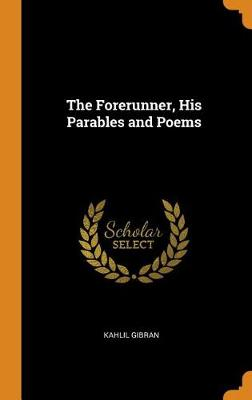 The Forerunner, His Parables and Poems (Hardback)