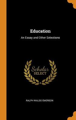 Education: An Essay and Other Selections (Hardback)