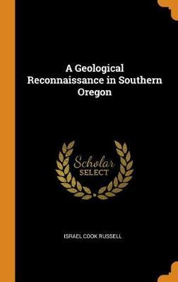 A Geological Reconnaissance in Southern Oregon (Hardback)