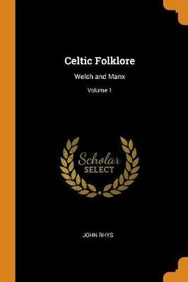 Celtic Folklore: Welsh and Manx; Volume 1 (Paperback)