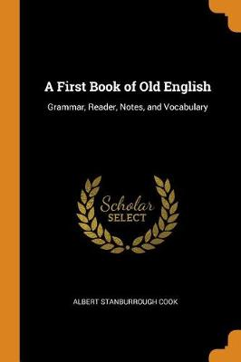 A First Book of Old English: Grammar, Reader, Notes, and Vocabulary (Paperback)