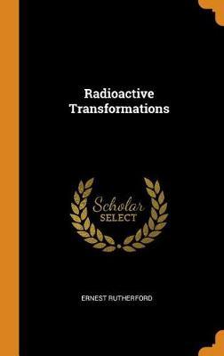 Radioactive Transformations (Hardback)