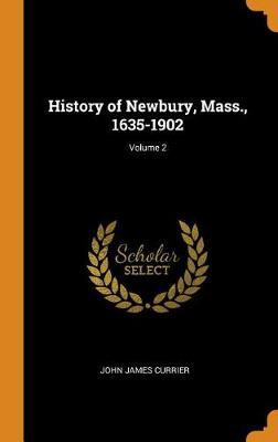 History of Newbury, Mass., 1635-1902; Volume 2 (Hardback)