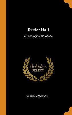 Exeter Hall: A Theological Romance (Hardback)