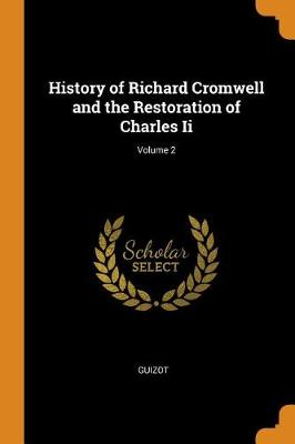 History of Richard Cromwell and the Restoration of Charles II; Volume 2 (Paperback)