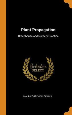 Plant Propagation: Greenhouse and Nursery Practice (Hardback)