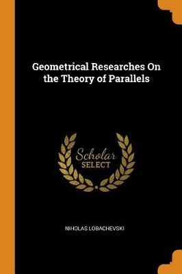 Geometrical Researches on the Theory of Parallels (Paperback)