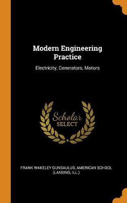 Modern Engineering Practice: Electricity, Generators, Motors (Hardback)