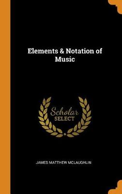 Elements & Notation of Music (Hardback)