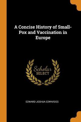 A Concise History of Small-Pox and Vaccination in Europe (Paperback)