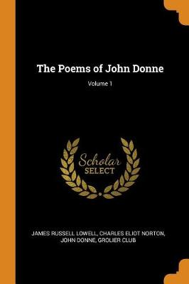 The Poems of John Donne; Volume 1 (Paperback)