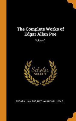The Complete Works of Edgar Allan Poe; Volume 1 (Hardback)