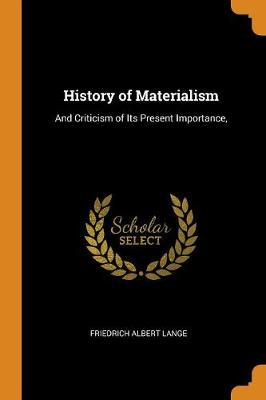 History of Materialism: And Criticism of Its Present Importance, (Paperback)