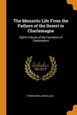The Monastic Life from the Fathers of the Desert to Charlemagne: Eighth Volume of the Formation of Christendom (Paperback)