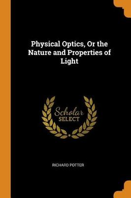Physical Optics, or the Nature and Properties of Light (Paperback)