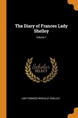 The Diary of Frances Lady Shelley; Volume 1 (Paperback)