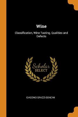 Wine: Classification, Wine Tasting, Qualities and Defects (Paperback)