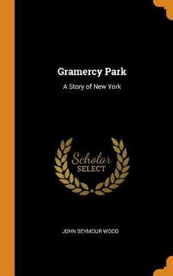 Gramercy Park: A Story of New York (Hardback)
