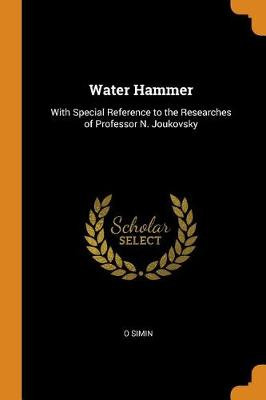 Water Hammer: With Special Reference to the Researches of Professor N. Joukovsky (Paperback)