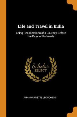Life and Travel in India: Being Recollections of a Journey Before the Days of Railroads (Paperback)