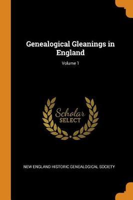 Genealogical Gleanings in England; Volume 1 (Paperback)