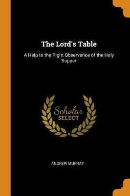 The Lord's Table: A Help to the Right Observance of the Holy Supper (Paperback)