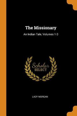The Missionary: An Indian Tale, Volumes 1-3 (Paperback)