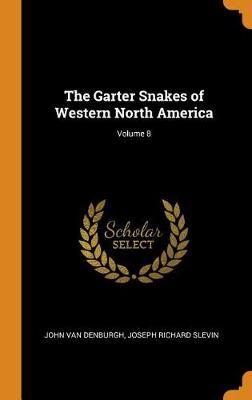 The Garter Snakes of Western North America; Volume 8 (Hardback)