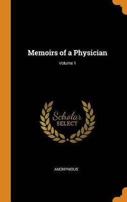 Memoirs of a Physician; Volume 1 (Hardback)