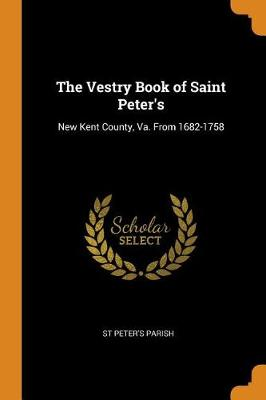 The Vestry Book of Saint Peter's: New Kent County, Va. from 1682-1758 (Paperback)