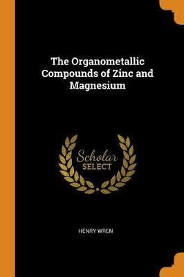 The Organometallic Compounds of Zinc and Magnesium (Paperback)