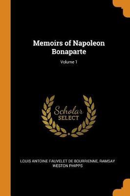 Memoirs of Napoleon Bonaparte; Volume 1 (Paperback)