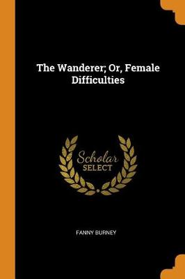 The Wanderer; Or, Female Difficulties (Paperback)