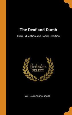 The Deaf and Dumb: Their Education and Social Position (Hardback)