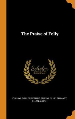 The Praise of Folly (Hardback)