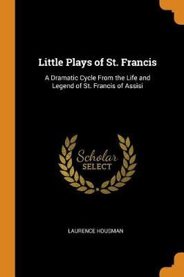 Little Plays of St. Francis: A Dramatic Cycle from the Life and Legend of St. Francis of Assisi (Paperback)