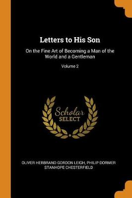 Letters to His Son: On the Fine Art of Becoming a Man of the World and a Gentleman; Volume 2 (Paperback)
